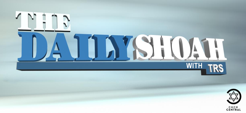 The Daily Shoah w/ TheRightStuff.biz